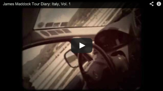James Maddock Tour Diary: Italy, Vol. 1