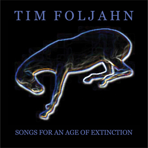Tim Foljahn - Songs For An Age of Extinction